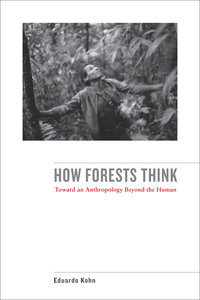 How Forests Think: Toward an Anthropology Beyond the Human