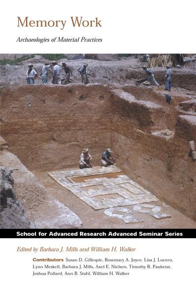 Memory Work: Archaeologies of Material Practices (Advanced Seminar) William H Walker