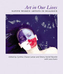Art in Our Lives: Native Women Artists in Dialogue