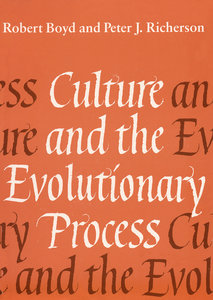 Culture and the Evolutionary Process by Robert Boyd and Peter J. Richerson