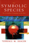 The Symbolic Species by Terrence W. Deacon