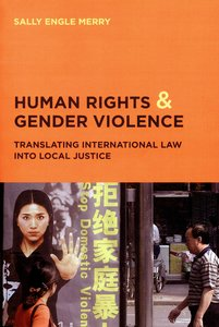 Human Rights and Gender Violence: Translating International Law into Local Justice by Sally Engle Merry