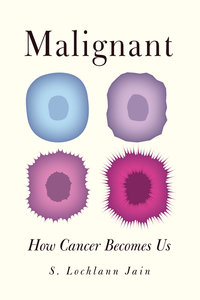 Malignant: How Cancer Becomes Us