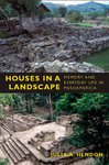 Houses in a Landscape: Memory and Everyday Life in Mesoamerica