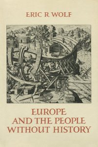 Europe and the People Without History, by Eric R. Wolf. 198, University of California Press