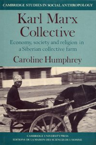 Karl Marx Collective, by Caroline Humphrey. 1983, Cambridge University Press