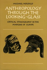 Anthropology Through the Looking-Glass, by Michael Herzfeld. 1987, Cambridge University Press