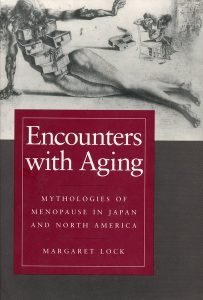 Encounters with Aging, by Margaret Lock. 1993, University of California Press