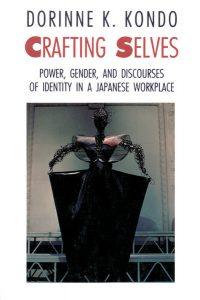 Crafting Selves, by Dorinne K. Kondo. 1990, University of Chicago Press