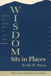 Wisdom Sits in Places: Landscape and Language Among the Western Apache, by Keith Basso. 1996, University of New Mexico Press