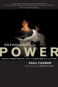 Pathologies of Power, by Dr. Paul Farmer. 2004, University of California Press