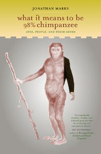 What It Means To Be 98% Chimpanzee, by Jonathan Marks. 2002, University of California Press