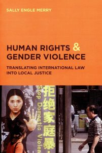 Human Rights and Gender Violence: Translating International Law into Local Justice, by Sally Engle Merry. 2006, University of Chicago Press