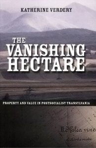 The Vanishing Hectare, by Katherine Verdery. 2003, Cornell University Press
