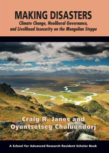 Making Disasters: Climate Change, Neoliberal Governance, and Livelihood Insecurity on the Mongolian Steppe, by Craig R. Janes and Oyuntsetseg Chuluundorj, 2015