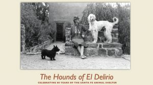 "Special Event: ""The Hounds of El Delirio,"" Celebrating 80 years of the Santa Fe Animal Shelter at the School for Advanced Research @ School for Advanced Research 