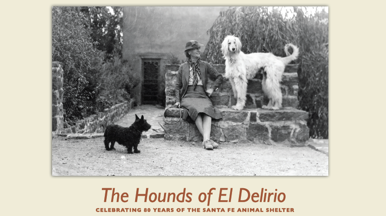 """The Hounds of El Delirio,"" Celebrating 80 Years of the Santa Fe Animal Shelter at the School for Advanced Research"