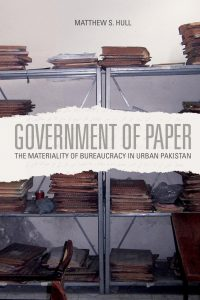 Government of Paper: The Materiality of Bureaucracy in Urban Pakistan book cover
