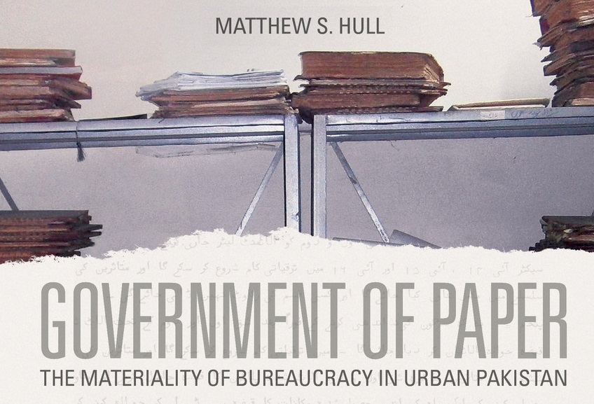 2019 J. I. Staley Prize Winner – Government of Paper: The Materiality of Bureaucracy in Urban Pakistan